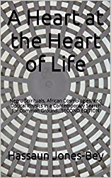 A Heart at the Heart of Life: Negro Spirituals, African Cosmologies, and Optical Physics in a Contemporary Search for Common Ground...SECOND EDITION