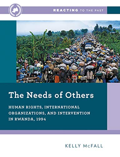 The Needs of Others: Human Rights, International Organizations, and Intervention in Rwanda, 1994 (First Edition)  (Reacting to the Past)