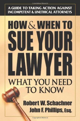 How & When to Sue Your Lawyer: What You Need to Know Paperback – April 15, 2005 Robert W. Schachner John Phillips Square One 0757000436