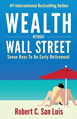 Download Wealth Without Wall Street: Seven Keys to an Early Retirement ebook