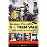 Courageous Women of the Vietnam War: Medics, Journalists, Survivors, and More (21) (Women of Action)