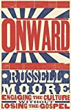 Onward: Engaging the Culture without Losing the Gospel by Russell D. Moore (2015-08-01)