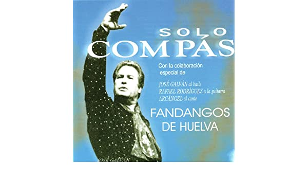 Solo Compas - Fandangos De Huelva de Jose Galvan, Rafael Rodriguez ...