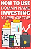 How to Use Domain Name Investing to Lower Your Taxes