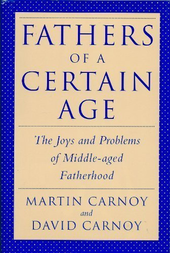 Fathers of a Certain Age: The Joys and Problems of Middle-Aged Fatherhood - Martin Carnoy; David Carnoy