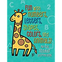 My First Toddler Coloring Book: Fun with Numbers, Letters, Shapes, Colors, and Animals! (Kids coloring activity books)