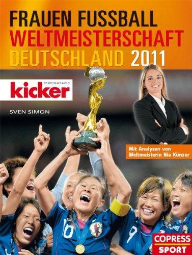Frauen-Fußball-Weltmeisterschaft Deutschland 2011: Mit Analysen von Weltmeisterin Nia Künzer