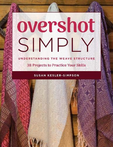 - Overshot Simply: Understanding the Weave Structure 38 Projects to Practice Your Skills