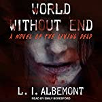 World Without End: Living Dead Series, Book 2 | L. I. Albemont