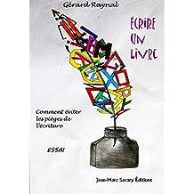 Écrire un livre: Comment éviter les pièges de l'écriture (French Edition)