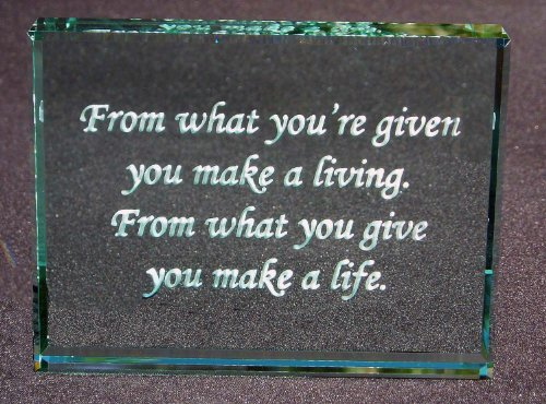 From What You're Given You Make a Living: Hand Carved Etched Glass Paperweight (Graduation Paperweight)