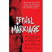Lethal Marriage: The Unspeakable Crimes of Paul Bernardo and Karla Homolka by Pron, Nick (1996) Paperback