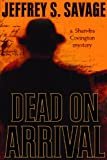 Dead on Arrival, Jeffrey S. Savage, 1598112163