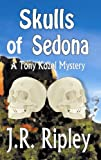 Front cover for the book Skulls Of Sedona (A Tony Kozol Mystery) by J.R. Ripley