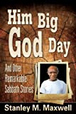 Him Big God Day and Other Remarkable Sabbath Stories, Stanley M. Maxwell, 0816326177
