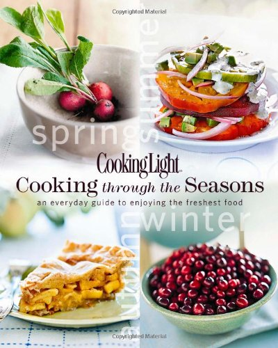 Download Cooking Light Cooking Through the Seasons: An Everyday Guide to Enjoying the Freshest Food ebook