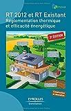 RT 2012 et RT existant: Réglementation thermique et efficacité énergétique.