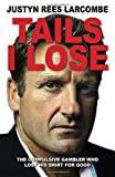 img - for Tails I Lose: The Compulsive Gambler Who Lost His Shirt For Good book / textbook / text book