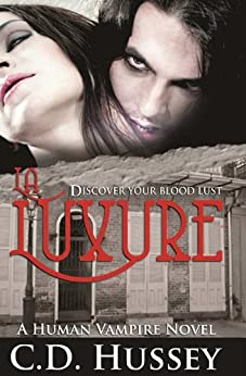 La Luxure: Discover Your Blood Lust (A Human Vampire Novel Book 1) by [Hussey, CD]