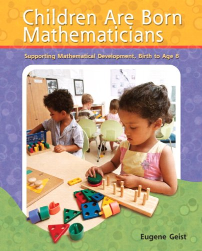 Children are Born Mathematicians: Supporting Mathematical Development, Birth to Age 8