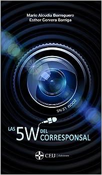 Las 5w Del Corresponsal por Mario Alcudia Borreguero Y Esther Cervera Barriga epub