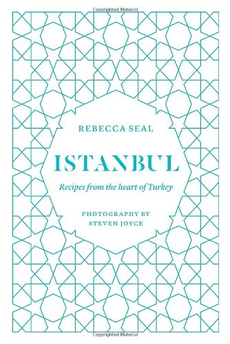 Istanbul: Recipes from the Heart of Turkey by Rebecca Seal