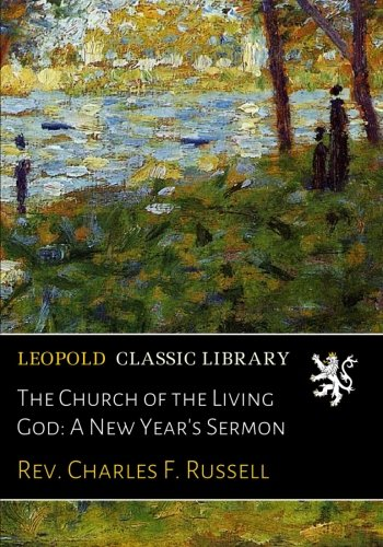 Read Online The Church of the Living God: A New Year's Sermon PDF