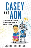 Casey and Aon - A Cybersafety Chapter Book for Kids
