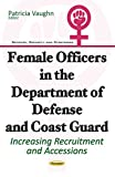 img - for Female Officers in the Department of Defense and Coast Guard: Increasing Recruitment and Accessions (Defense, Security and Strategies) book / textbook / text book