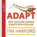 Adapt: Why Success Always Starts with Failure Audiobook by Tim Harford Narrated by Jonathan Keeble