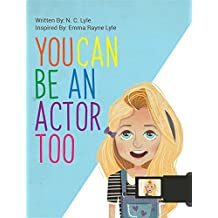You Can Be An Actor Too! (Acting for Beginners Book 1)