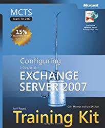 MCTS Self-Paced Training Kit (Exam 70-236): Configuring Microsoft® Exchange Server 2007 (Microsoft Press Training Kit)