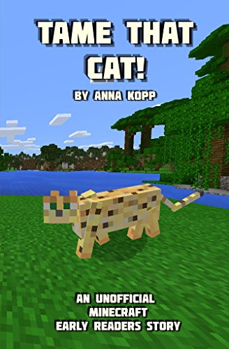 Tame That Cat!: An Unofficial Minecraft Story For Early Readers (Unofficial Minecraft Early Reader Stories Book 2)
