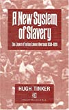 New System of Slavery: Export of Indian Labour Overseas, 1830-1920