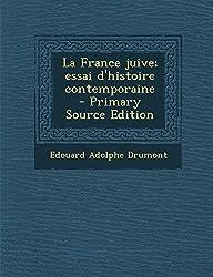 La France Juive; Essai D'Histoire Contemporaine - Primary Source Edition
