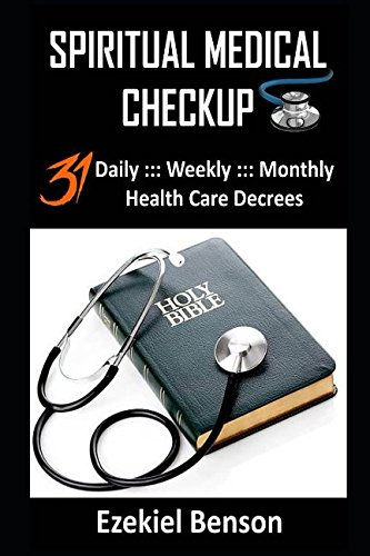 Download Spiritual Medical Checkup: 31 Daily ::: Weekly ::: Monthly Health Care Decrees pdf epub