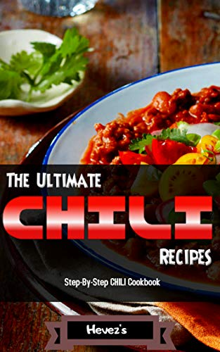 The Ultimate CHILI Recipes Step-By-Step CHILI Cookbook by [Hevez's]