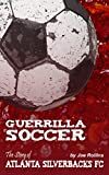 Guerrilla Soccer: The Story of Atlanta Silverbacks FC