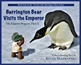 Barrington Bear Visits the Emperor - The Emperor Penguin That Is