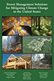 Forest Management Solutions for Mitigating Climate Change in the United States, Malmsheimer, Robert W., 0939970961