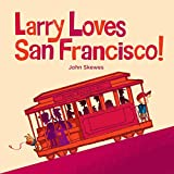 Larry Loves San Francisco!: A Larry Gets Lost Book