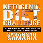 Ketogenic Diet Challenge - The Ketogenic Diet for Beginners Cookbook for Maximum Weight Loss | Savannah Samaria