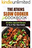 The Atkins Slow Cooker Cookbook: 60 Atkins-Approved Recipes to Try in Your Slow Cooker (Low Carb & Weight Loss)