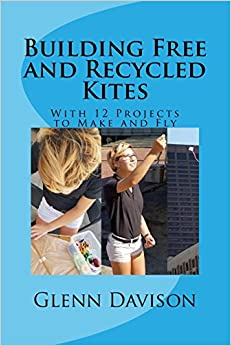 Building Free and Recycled Kites (Color): A guide to building kites from widely available materials.
