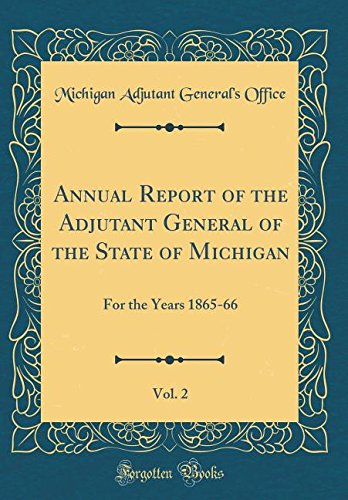 Annual Report of the Adjutant General of the State of Michigan, Vol. 2: For the Years 1865-66 (Classic Reprint) PDF