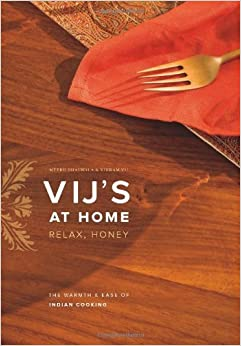 Book Vij's at Home: Relax, Honey: The Warmth and Ease of Indian Cooking by Vikram Vij (2011-04-01)