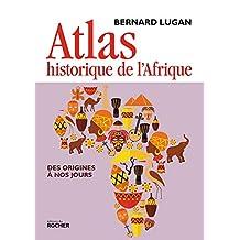 Atlas historique de l'Afrique : Des origines à nos jours (French Edition)