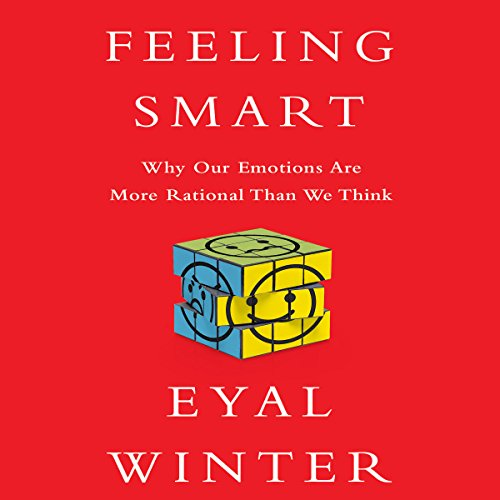 Feeling Smart: Why Our Emotions Are More Rational Than We Think Audiobook [Free Download by Trial] thumbnail