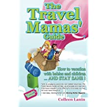 The Travel Mamas' Guide: How to vacation with babies and children...and stay sane!