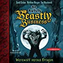 Werewolf versus Dragon: An Awfully Beastly Business, Book 1 Audiobook by David Sinden, Matthew Morgan Narrated by Gerard Doyle